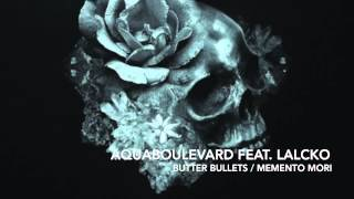 Butter Bullets - Aquaboulevard Feat. Lalcko / Memento Mori 2015