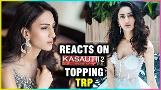 Erica Fernandes REACTS On Kasautii Zindagii Kay 2 Topping TRP Charts