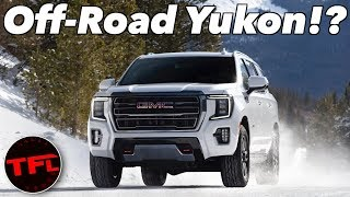 The 2021 GMC Yukon AT4 Is The First Ever Yukon Built To Go Off-Road: Here's What You Need To Know!