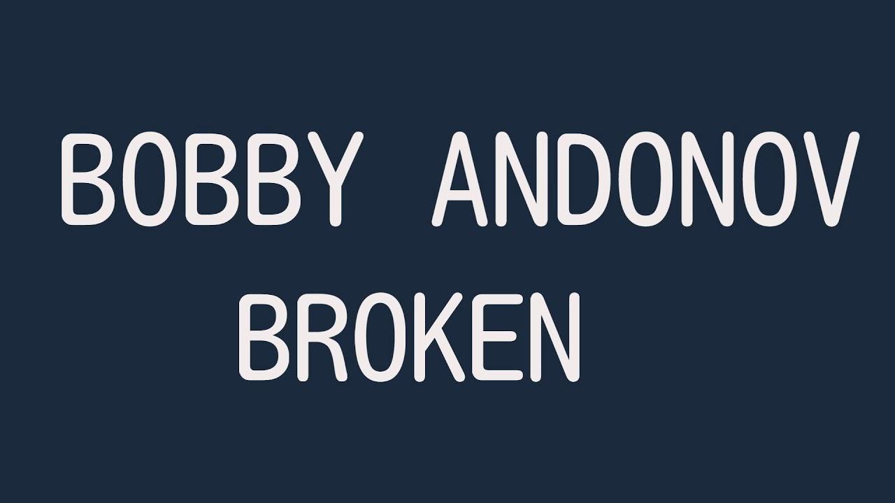Download Bobby Andonov - Broken ( Lyrics )