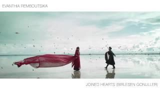 Evanthia Remboutsika - Joined Hearts (Birlesen Gonuller) 2015