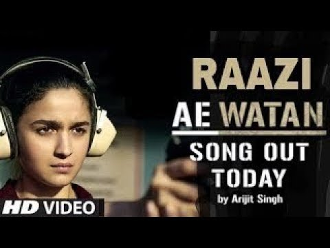 Ae Watan ¦ Raazi ¦ Alia Bhatt ¦ Arijit Singh ¦ Gulzar ¦ Full Video Song