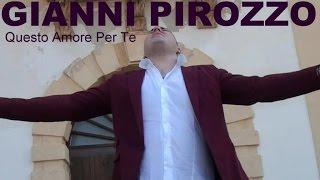 Gianni Pirozzo  - Questo Amore Per Te (Video Ufficiale 2015)