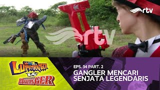 Lupinranger VS Patranger RTV : Gangler Mencari Senjata Legendaris (Eps 34, Part 2)