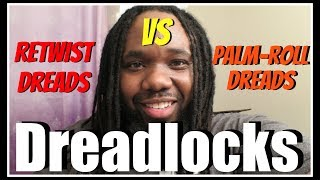 Retwist Dreads vs Palm Rolling Dreads | What's the difference?
