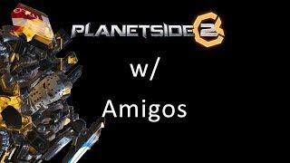 Planetside 2 w/ Amigos