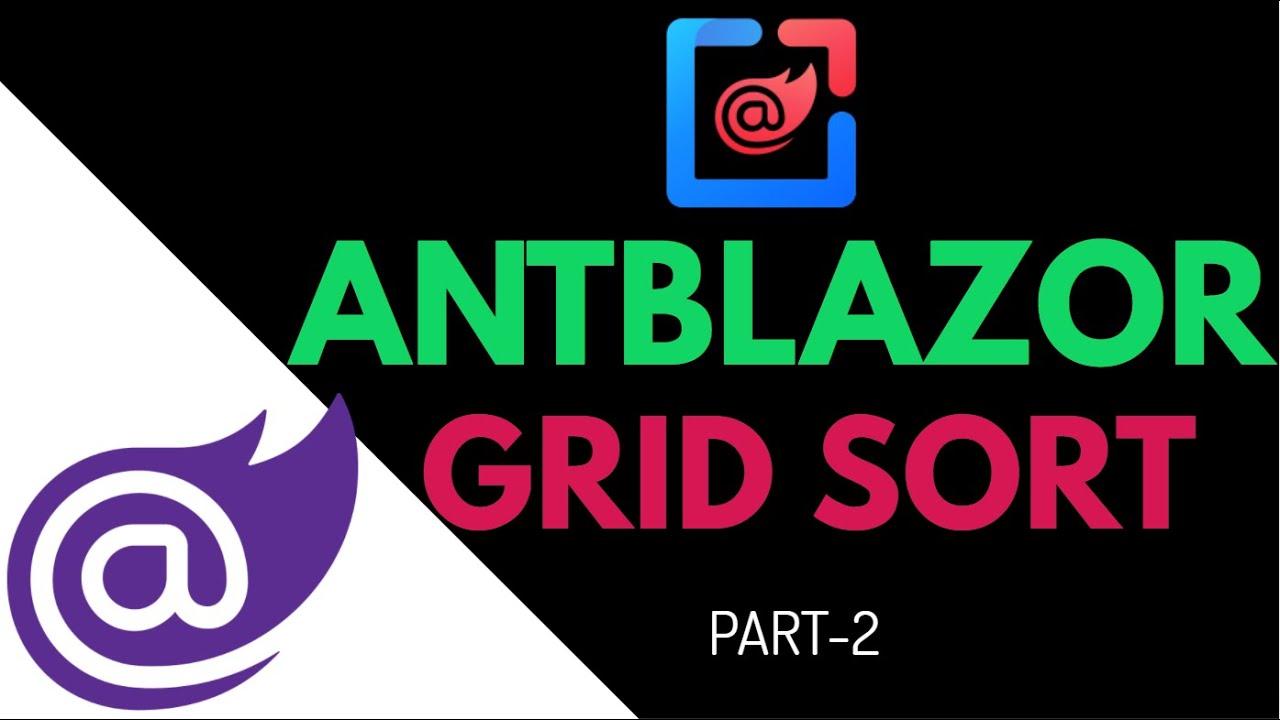 How to Sort Ant Blazor Grid - Part 2   Ant Design Blazor