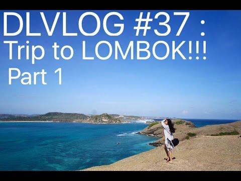 DLVLOG #37 PART1 : Trip to LOMBOK!!!