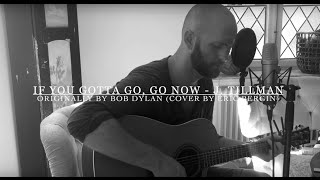 If You Gotta Go, Go Now - J. Tillman (Originally by Bob Dylan)