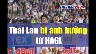 Báo Thái thừa nhận sự ảnh hưởng của HAGL, tiền đạo số 1 Thái Lan chia tay ĐTQG