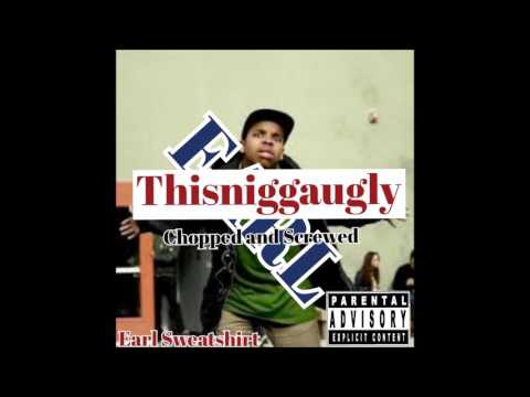 Earl Sweatshirt - Thisniggaugly (Chopped and Screwed) (Featuring Tyler, The Creator)