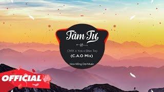 TÂM TƯ - YUN X ĐÌNH THỌ X CM1X ( C.A.O Remix )