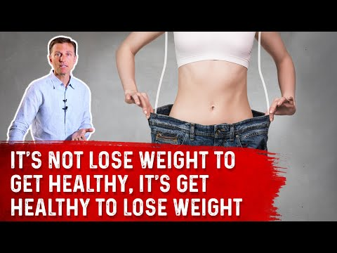 It's NOT Lose Weight to Get Healthy, It's Get Healthy to Lose Weight - Dr.Berg