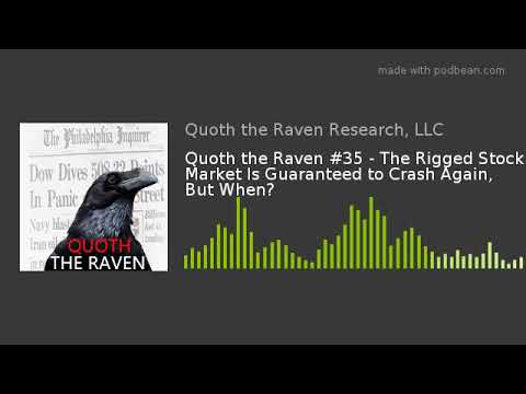Quoth the Raven #35 - The Rigged Stock Market Is Guaranteed to Crash Again, But When?