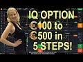 IQ Option: Real Money method#5: €100 to €500 in 5 steps, €475 to €500+