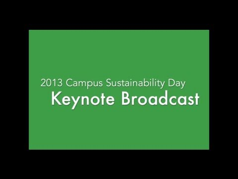 Campus Sustainability Day 2013 Keynote Broadcast: Resilient Campuses & Communities