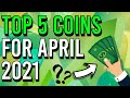 TOP 5 CRYPTO COINS FOR APRIL 2021!! 🚀