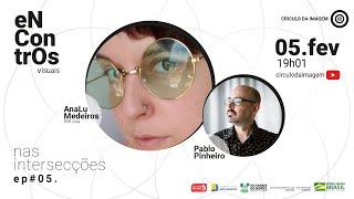 Encontros Visuais #69 – Nas intersecções com Pablo Pinheiro ep. #05