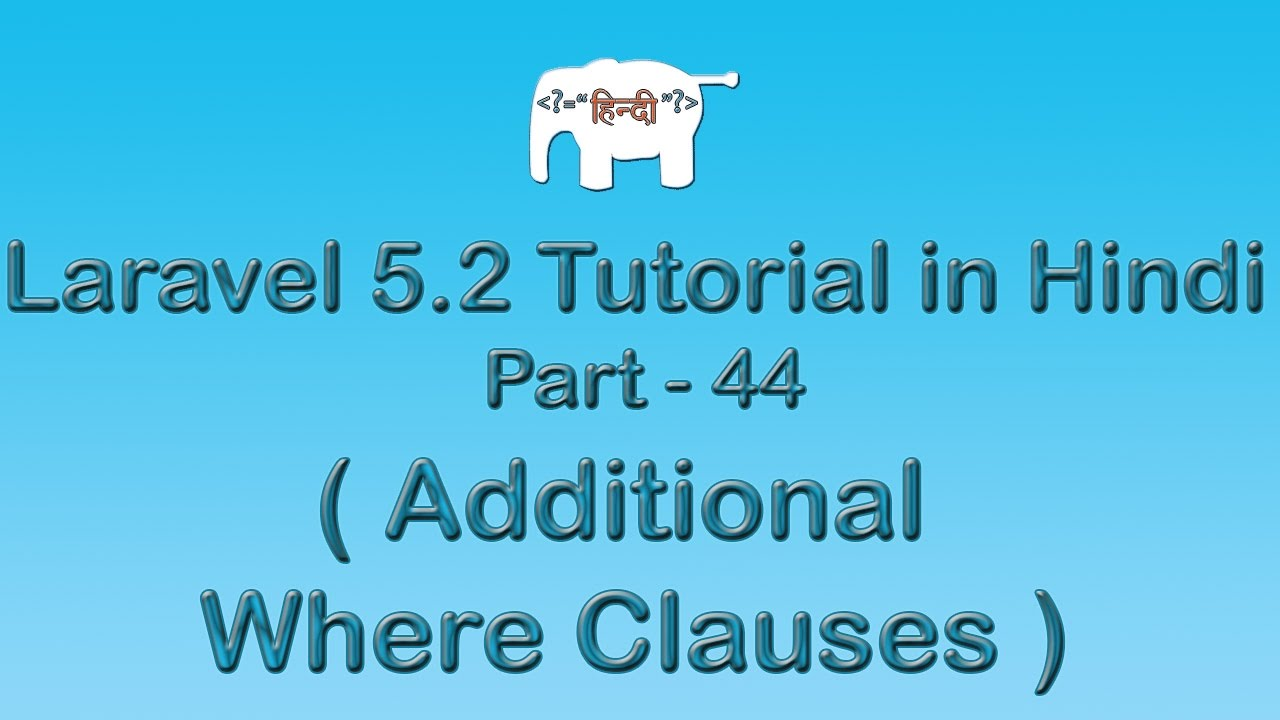 Laravel 5 Tutorial for Beginners in Hindi ( additional where clauses ) | Part-44