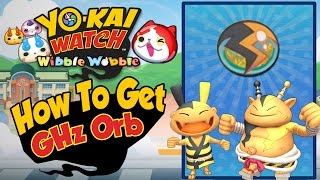 Yo-Kai Watch Wibble Wobble -  How To Get a GHz Orb! [Tips & Tricks iOS Android Gameplay]