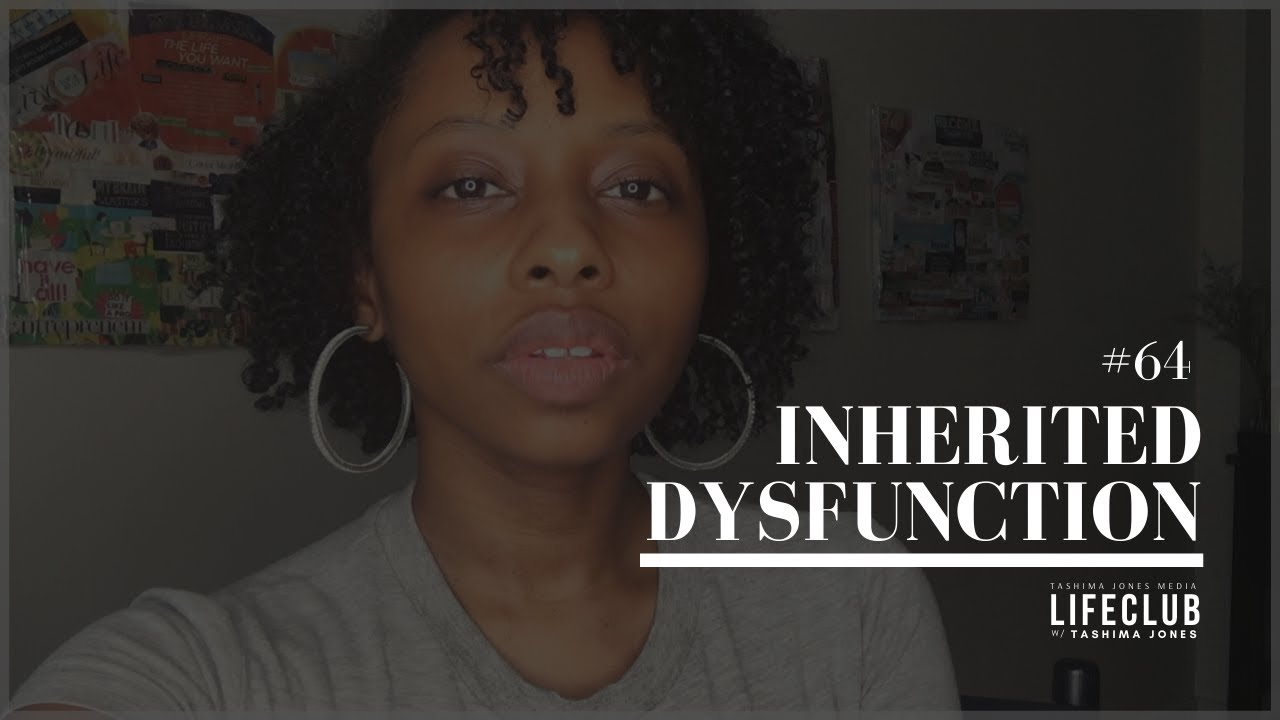 E64: Inherited Dysfunction | LifeClub w/ Tashima Jones