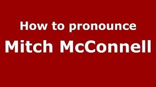 How to pronounce Mitch McConnell (American English/US) PronounceNames.com