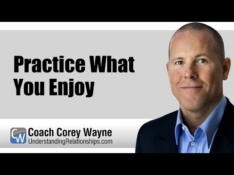Practice What You Enjoy