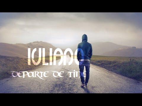 "IULIANO - ""DEPARTE DE TINE"" ♫ [Video]"