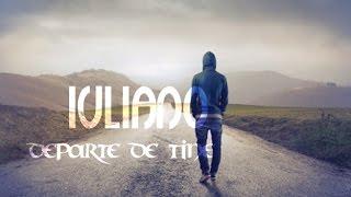 IULIANO - &quotDEPARTE DE TINE&quot [Video]