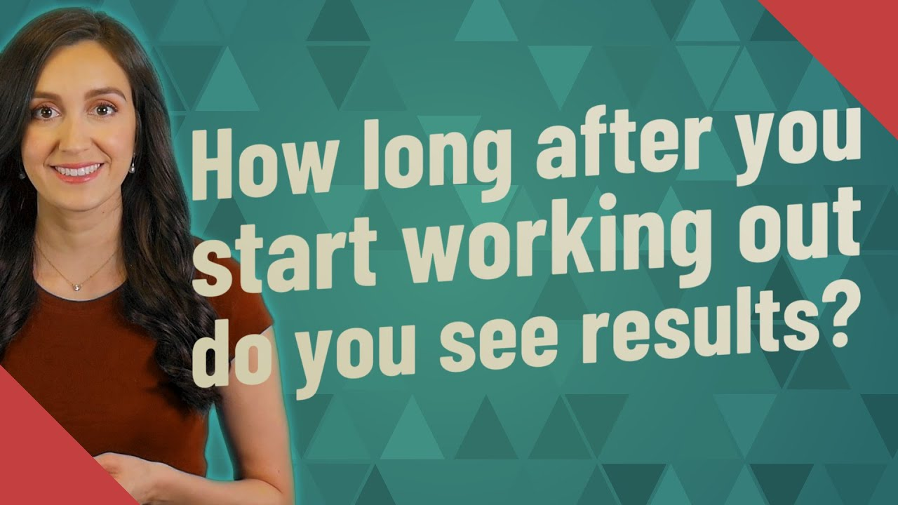 How long after you start working out do you see results ...