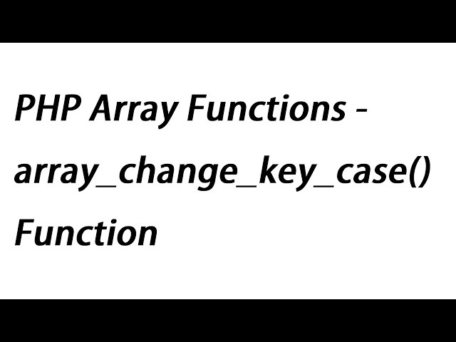 PHP Array Functions - array_change_key_case() Function