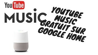 YouTube musique gratuite sur GOOGLE HOME ! Ecouter YouTube Music sur Google Home