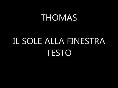 Thomas il sole alla finestra testo youtube - Il sole alla finestra thomas ...