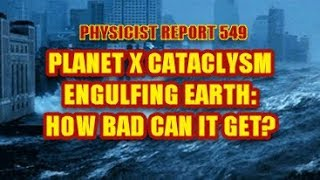 Physicist Report 549: Planet X cataclysm engulfing earth: how bad can it get?