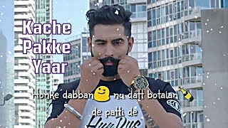 Kache Pakke Yaar - Parmish Verma, Desi Crew    New WhatsApp Status Video 2018