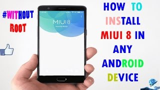 How To Install MIUI 8 On Any Android Device [No ROOT NEEDED]