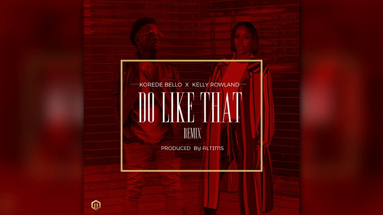 Download Korede Bello X Kelly Rowland - Do Like That Remix