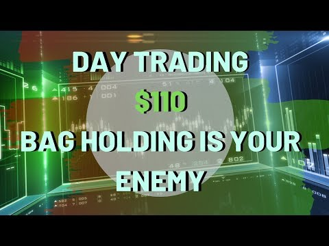 Day Trading $110 - Bag Holding to Death