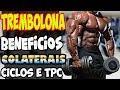 TREMBOLONA- BENEFÍCIOS, COLATERAIS, CICLO E TPC.