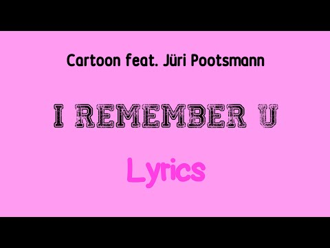 Cartoon feat. Jüri Pootsmann - I Remember U [Lyrics]
