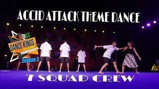 |Accid Attack Theme Dance|-7 Squad Crew-INDIAS DANCE KINGS 2018-SEASON-5