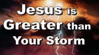 Jesus Is Greater Than Your Storm