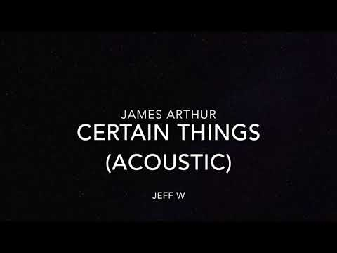 Certain Things (Acoustic) - James Arthur (Jeff W)