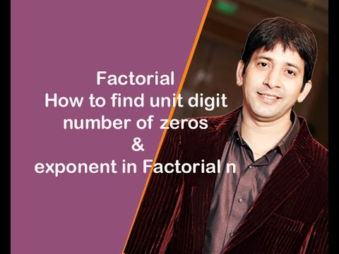 Factorial-How to find unit digit,number of zeros & exponent in Factorial n