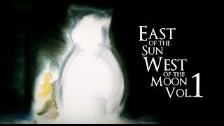 East of the Sun, West of the Moon, Vol. 1 [FULL]