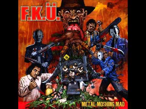 F.K.Ü. - Metal Moshing Mad [1999] (2007 Reissue) Full Album