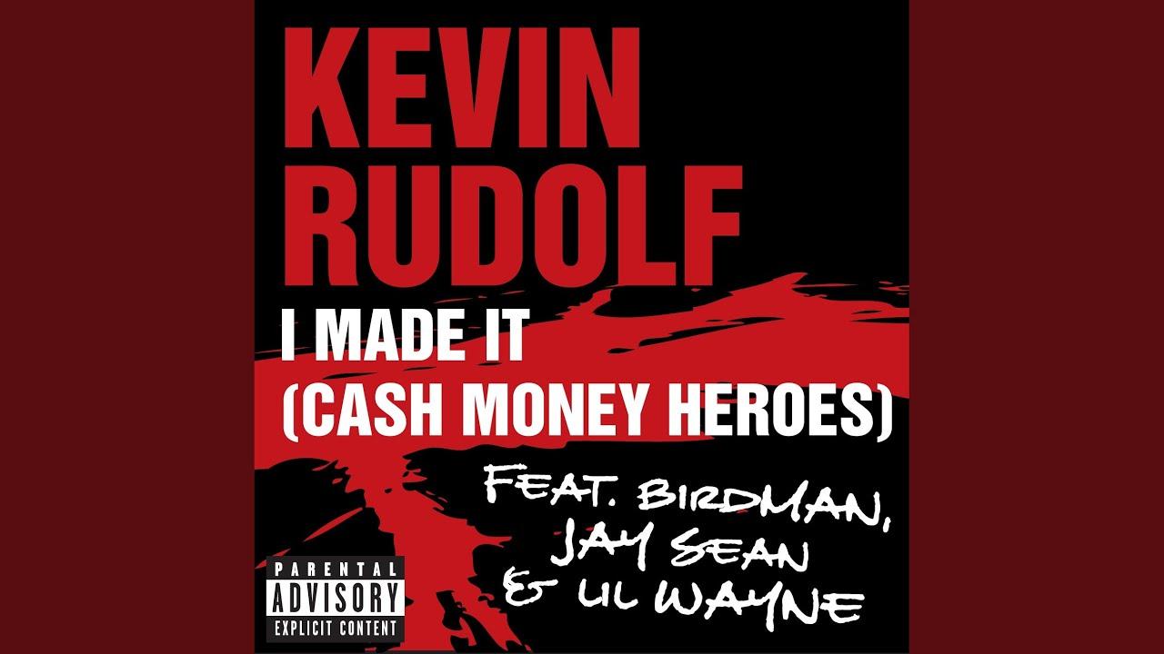 Kevin Rudolf - I Made It (Cash Money Heroes) Lyrics ...