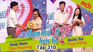 BẠN MUỐN HẸN HÒ | Tập 310 UNCUT | Hoài Nam - Thu Phương | Quốc Sự - Thúy Hằng | 180917 💖