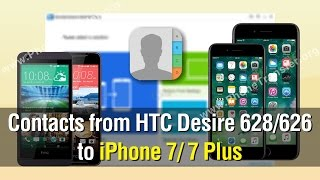 How to Transfer Contacts from HTC Desire 628 / 626 to iPhone 7 / 7 Plus
