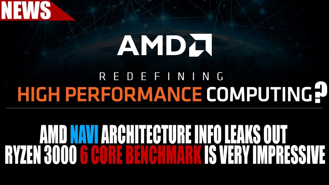 AMD Navi Architecture Info Leaks Out Ryzen 3000 6 Core Benchmark Is  EXTREMELY Impressive